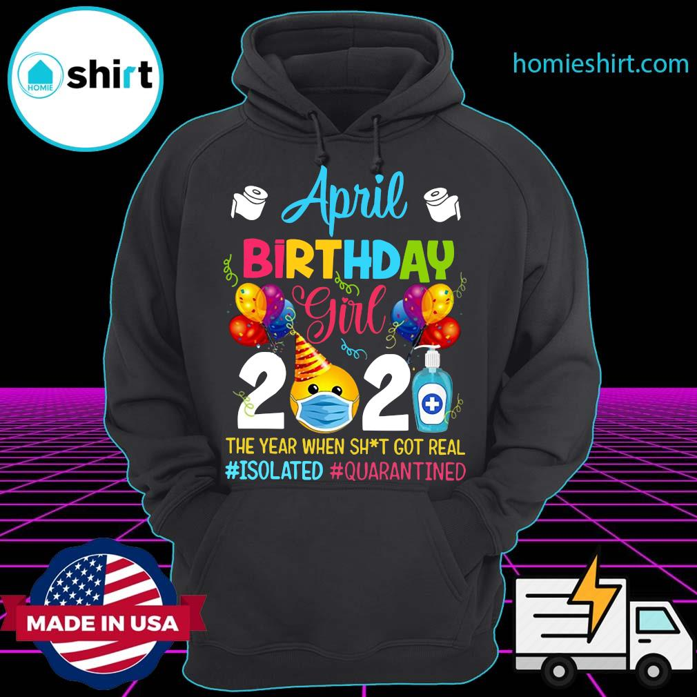 April Birthday Girl 2021 The Year When Shit Got Real #isolated #quarantined Shirt Hoodie