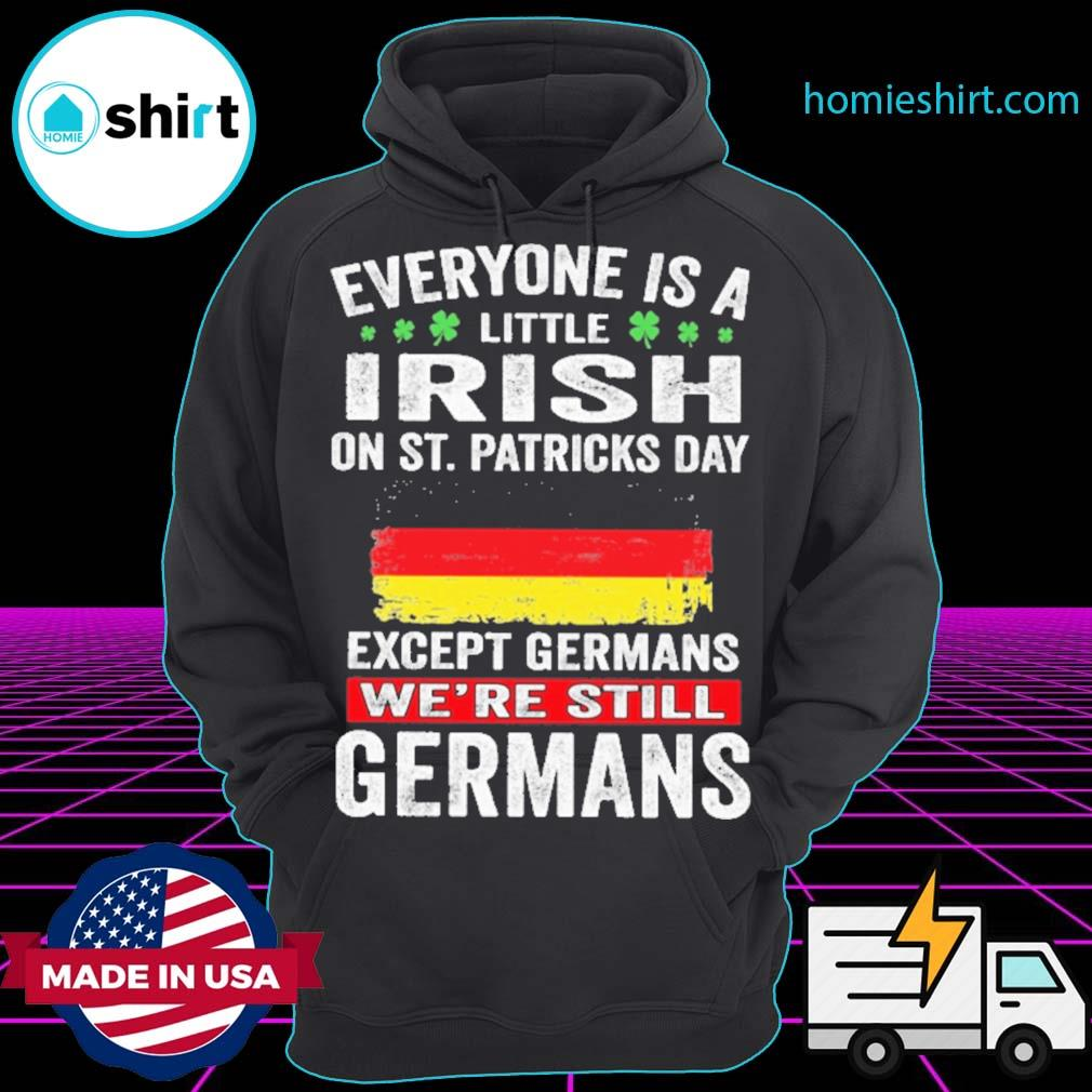Everyone is a little Irish on St patrick's day except Germans we're still Germans s Hoodie