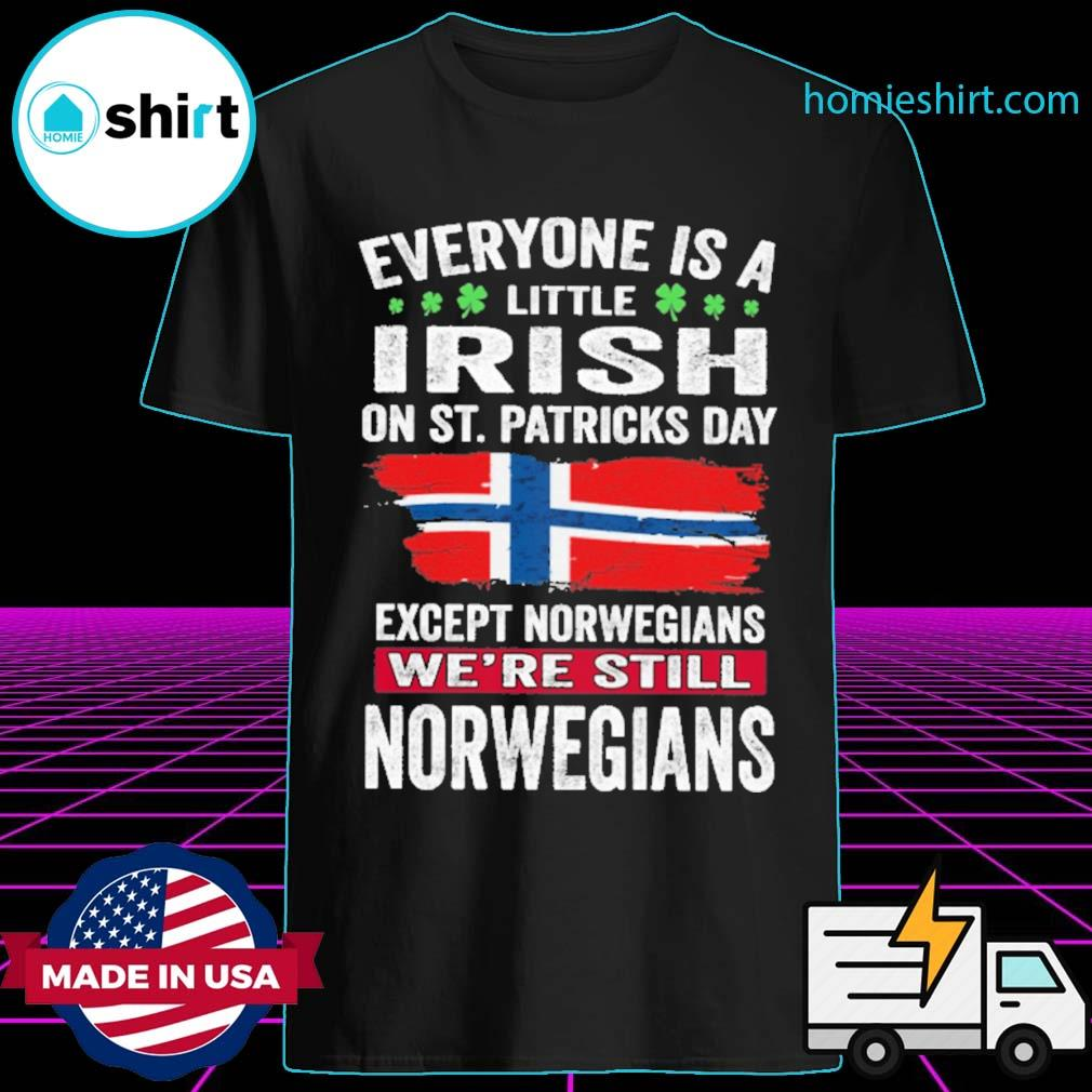 Everyone is a little Irish on St patrick's day except norwegians we're still norwegians shirt