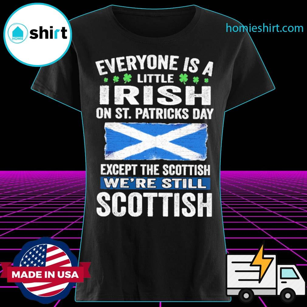 Everyone is a little Irish on St patrick's day except Scottish we're still Scottish s Ladies