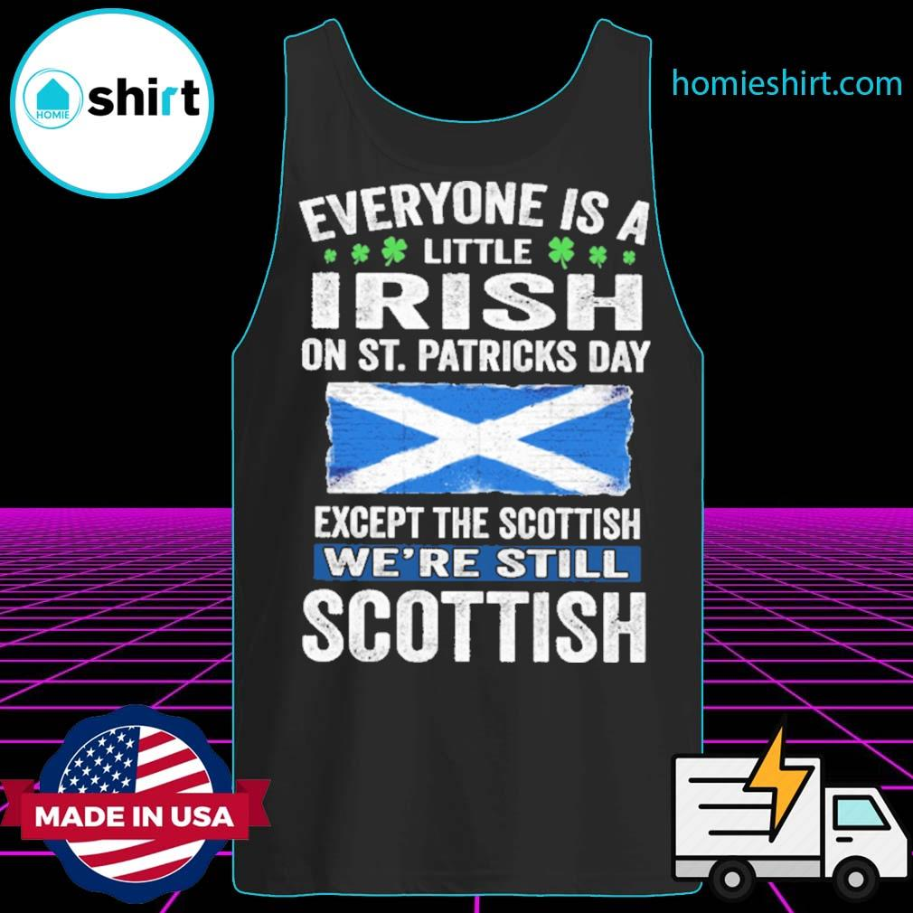 Everyone is a little Irish on St patrick's day except Scottish we're still Scottish s Tank-Top