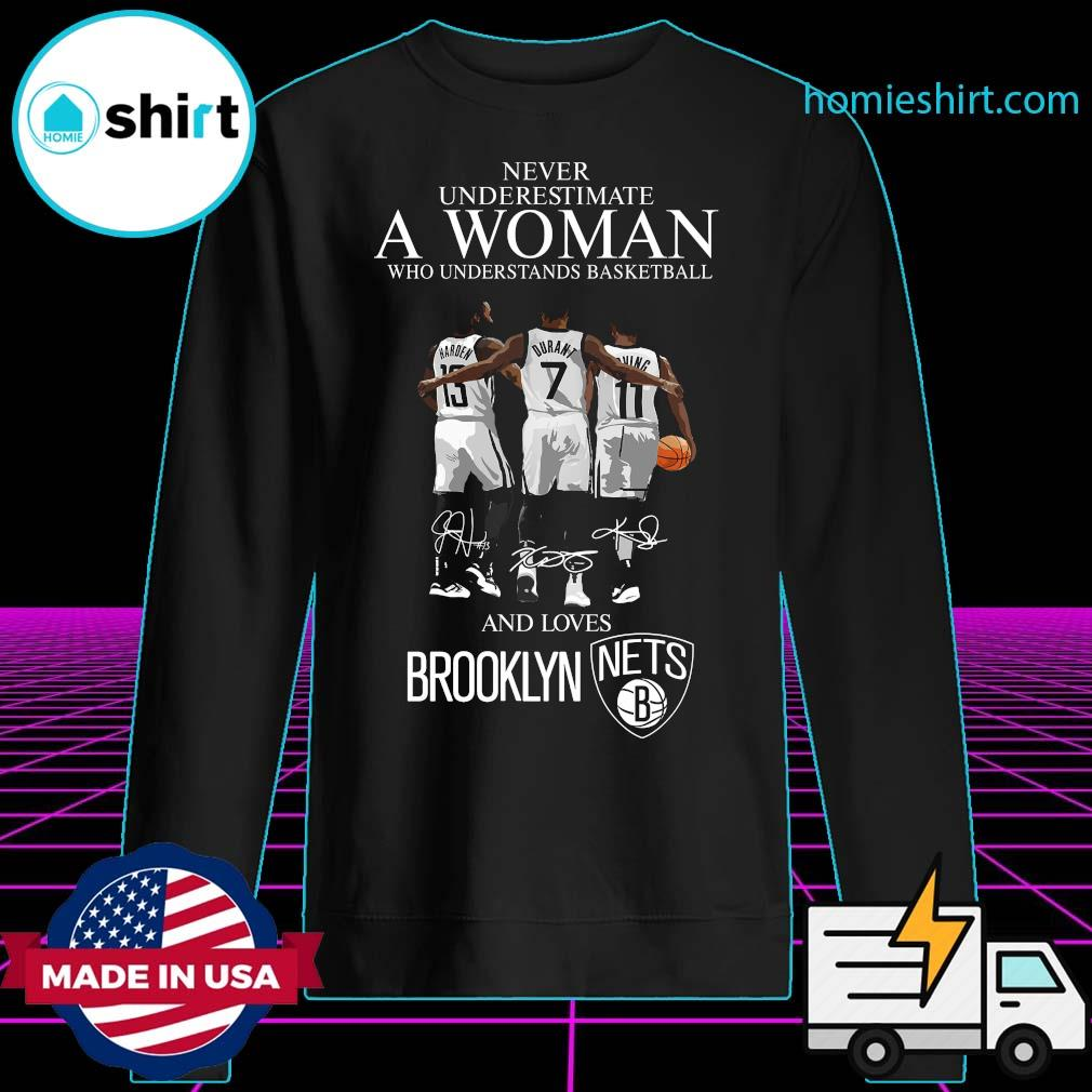 Never underestimate a woman who understands basketball and lovers Brooklyn Nets s Sweater