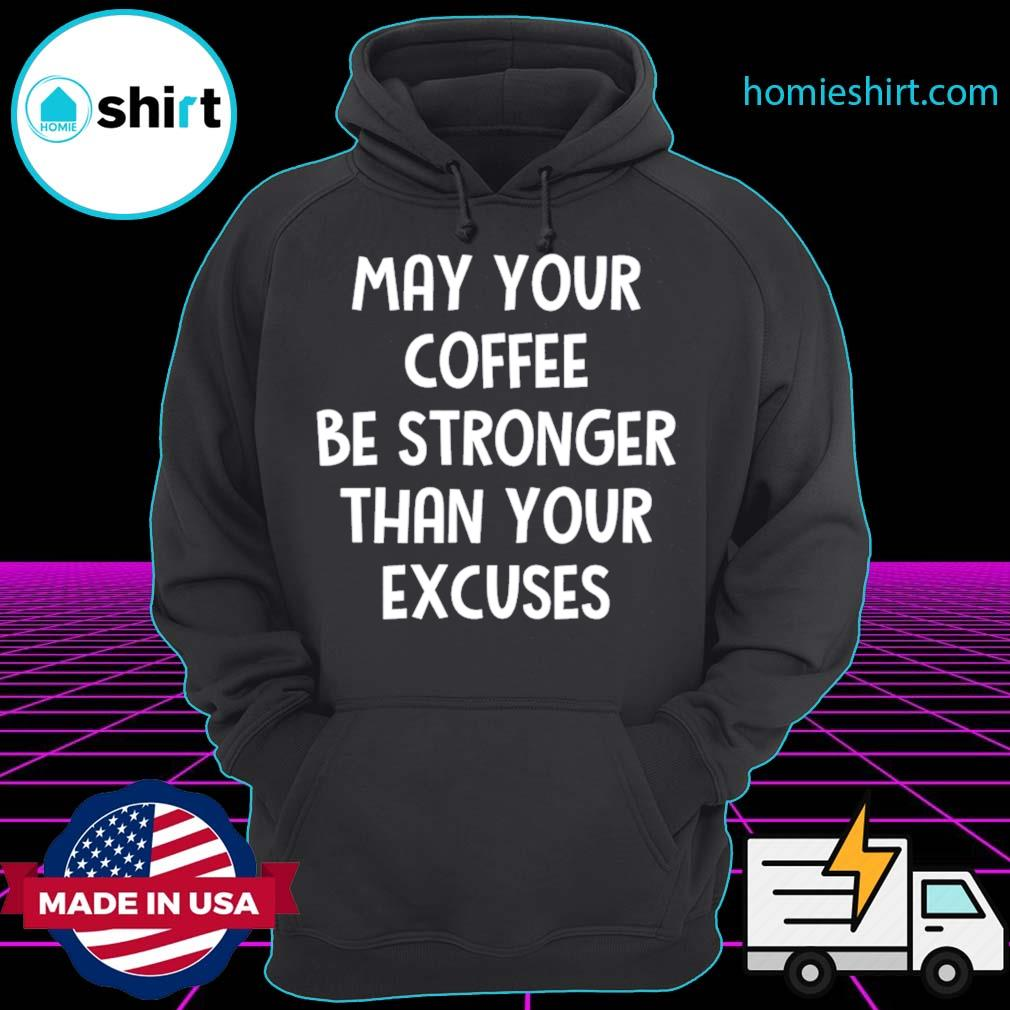 May your coffee be stronger than your excuses Hoodie