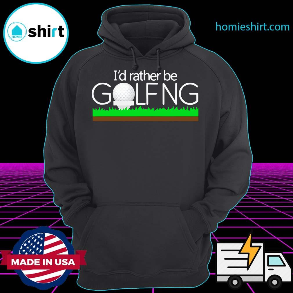 Official I'd Rather Be Golfing Shirt Hoodie