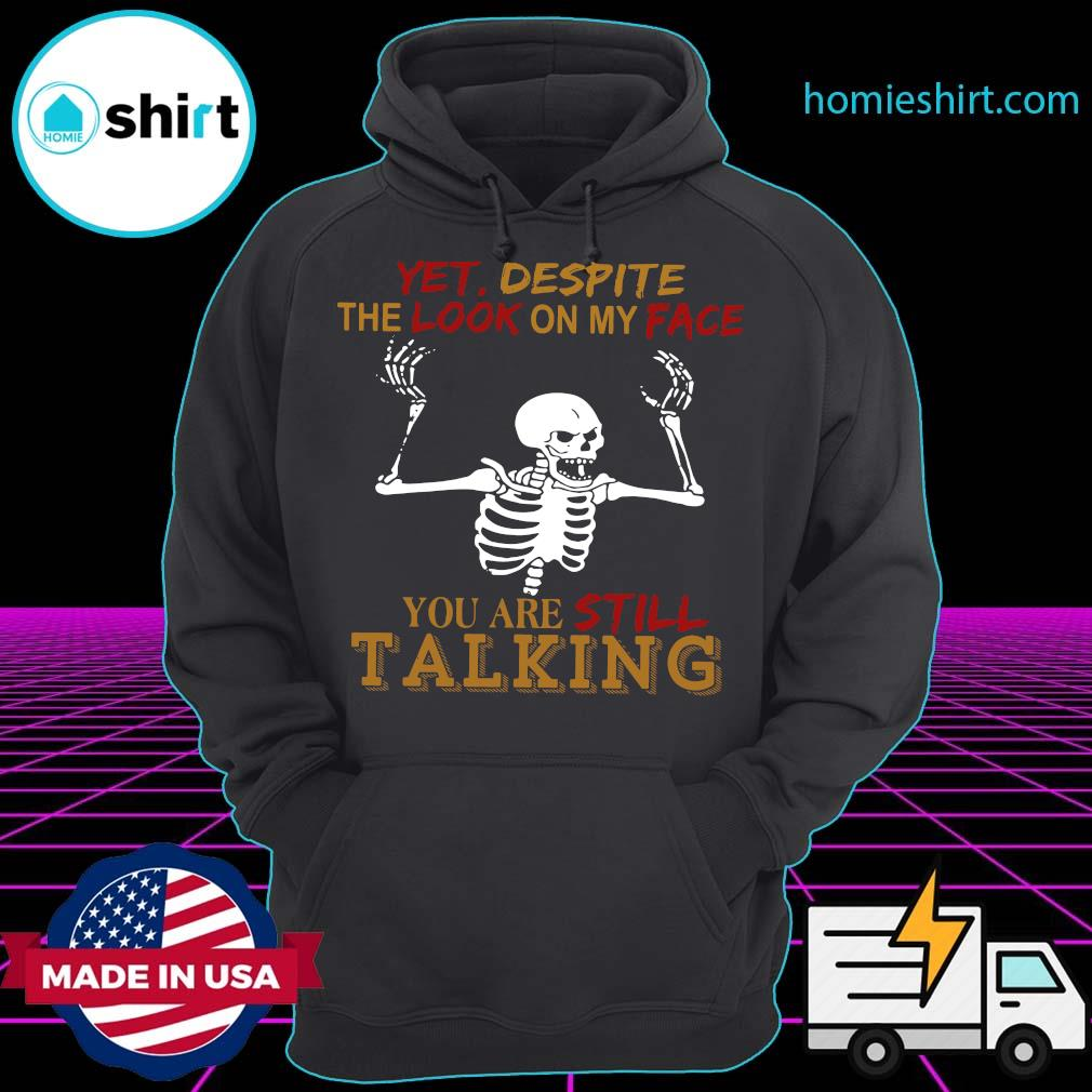 Official Skeleton Yet Despite The Look On My Face You Are Still Talking Shirt Hoodie