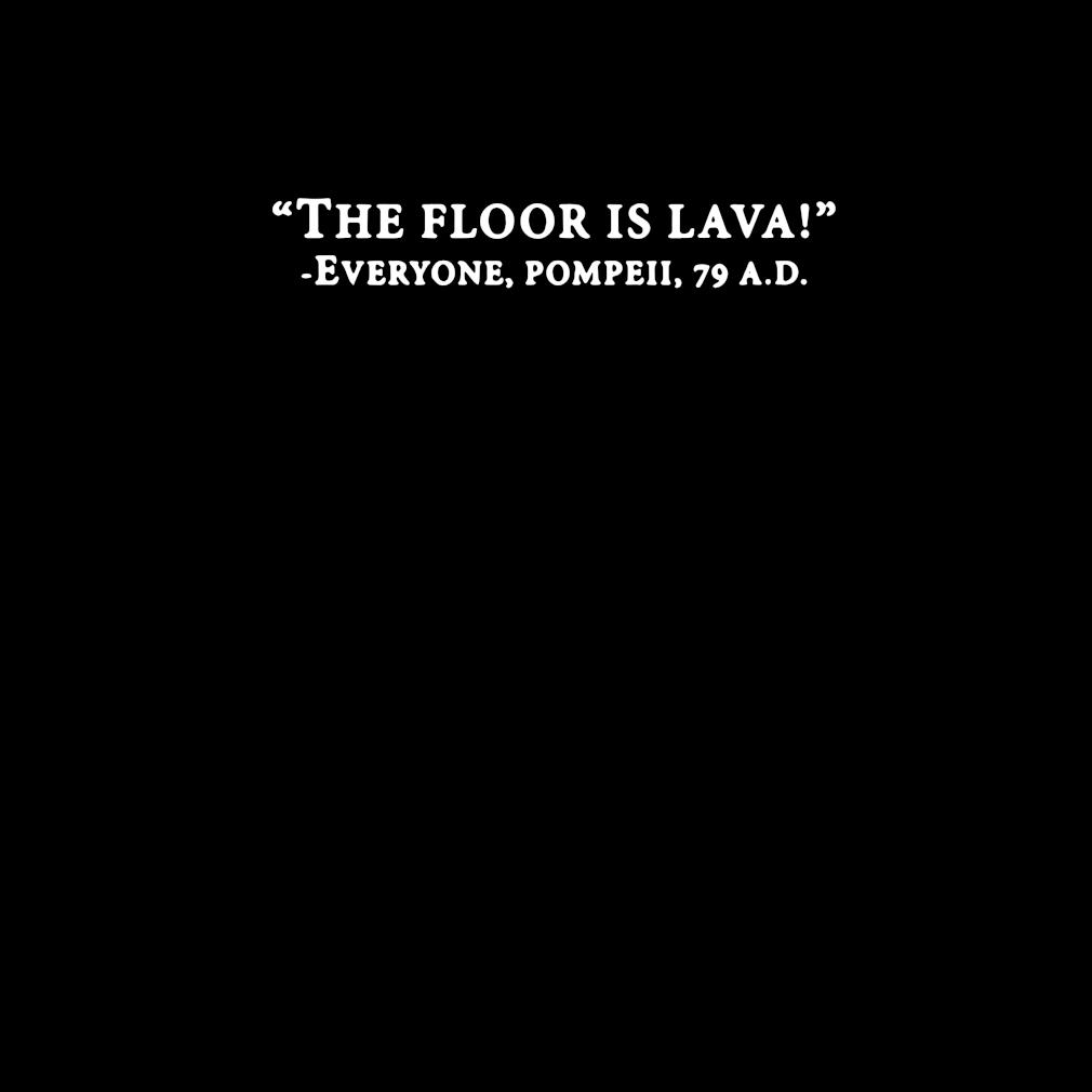 The floor is lava everyone pompeii 79 ad s invisible