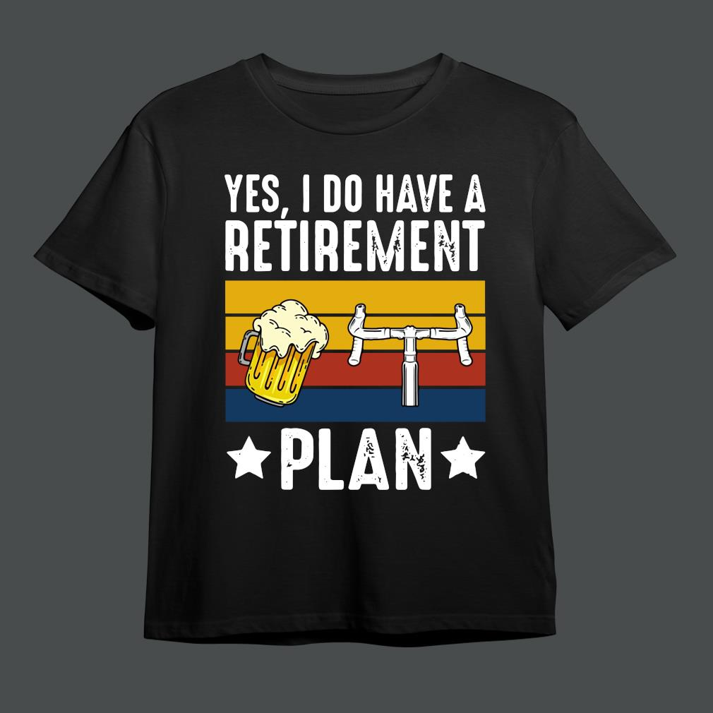 Yes I do have a retirement beer and cycling plan vintage shirt