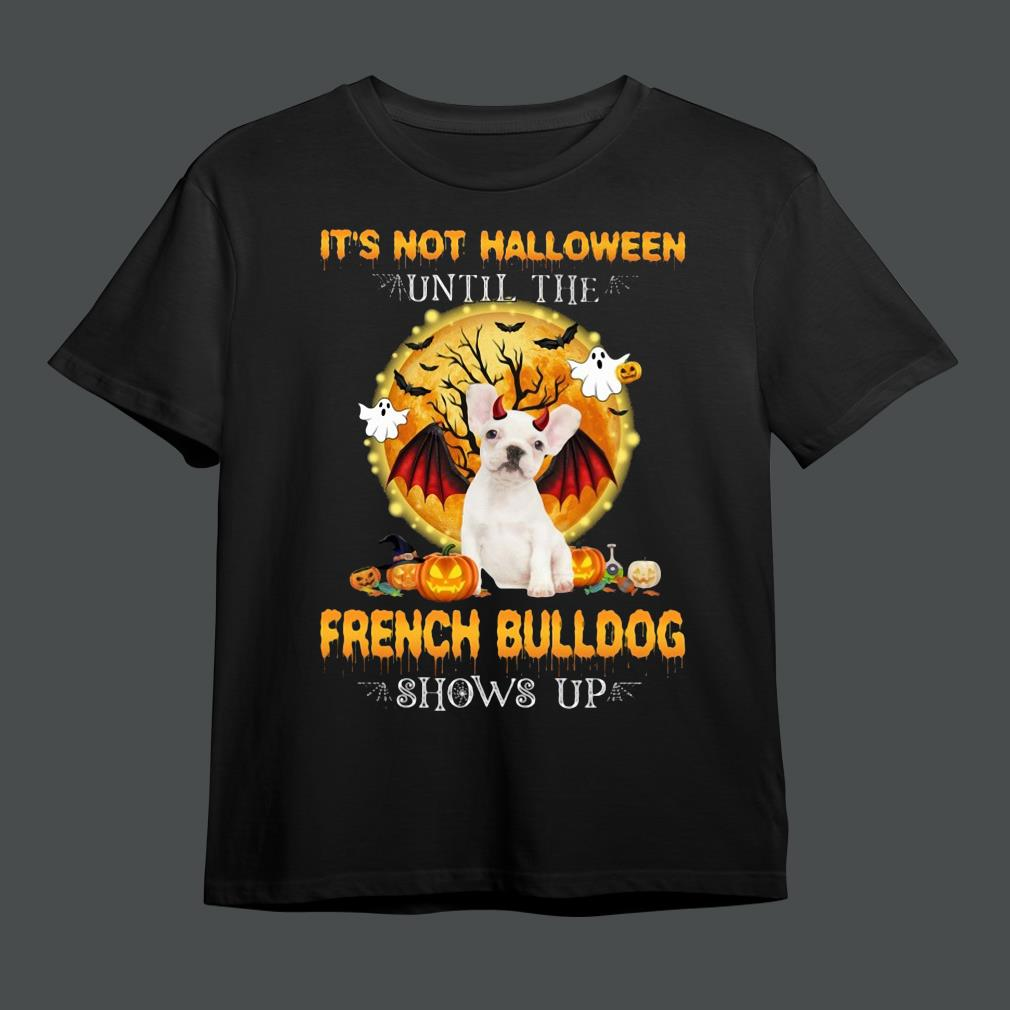Awesome it's not Halloween until the French Bulldog shows up shirt