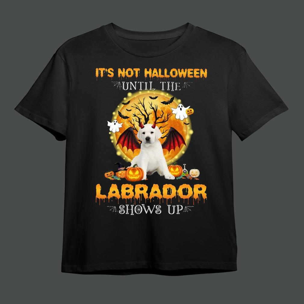 Funny it's not Halloween until the Labrador shows up shirt
