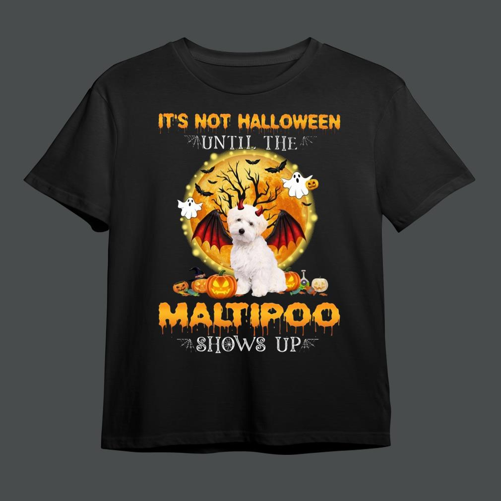 Funny it's not Halloween until the Maltipoo shows up shirt