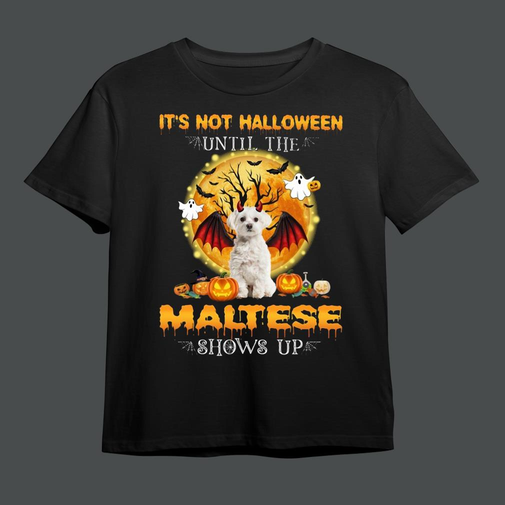 Official it's not Halloween until the Maltese shows up shirt