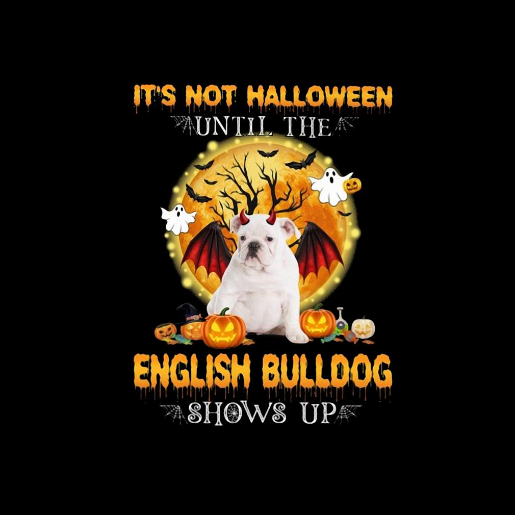 Premium it's not Halloween until the English Bulldog shows up s invisible