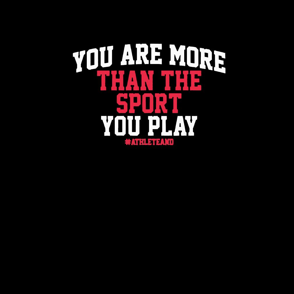 #AthleteAnd You Are More Than The Sport You Play Shirt invisible