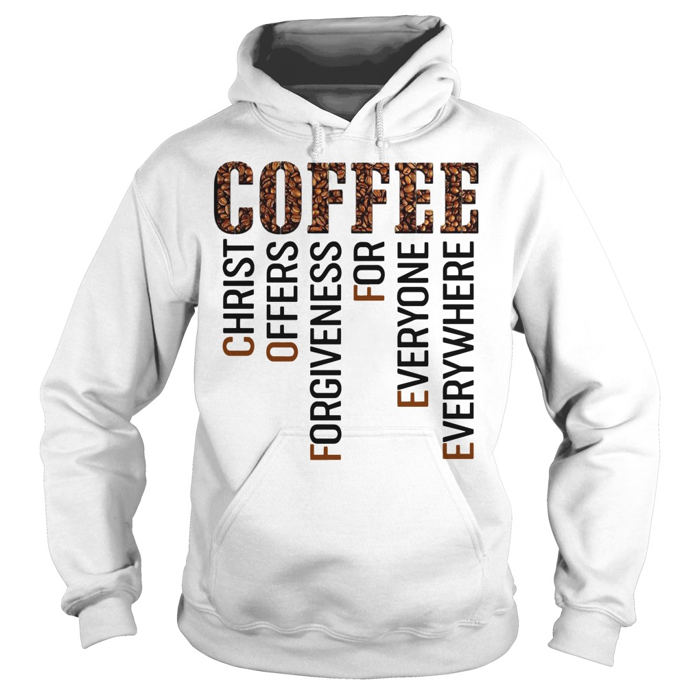 Christ offers for forgiveness for everyone everywhere hoodie