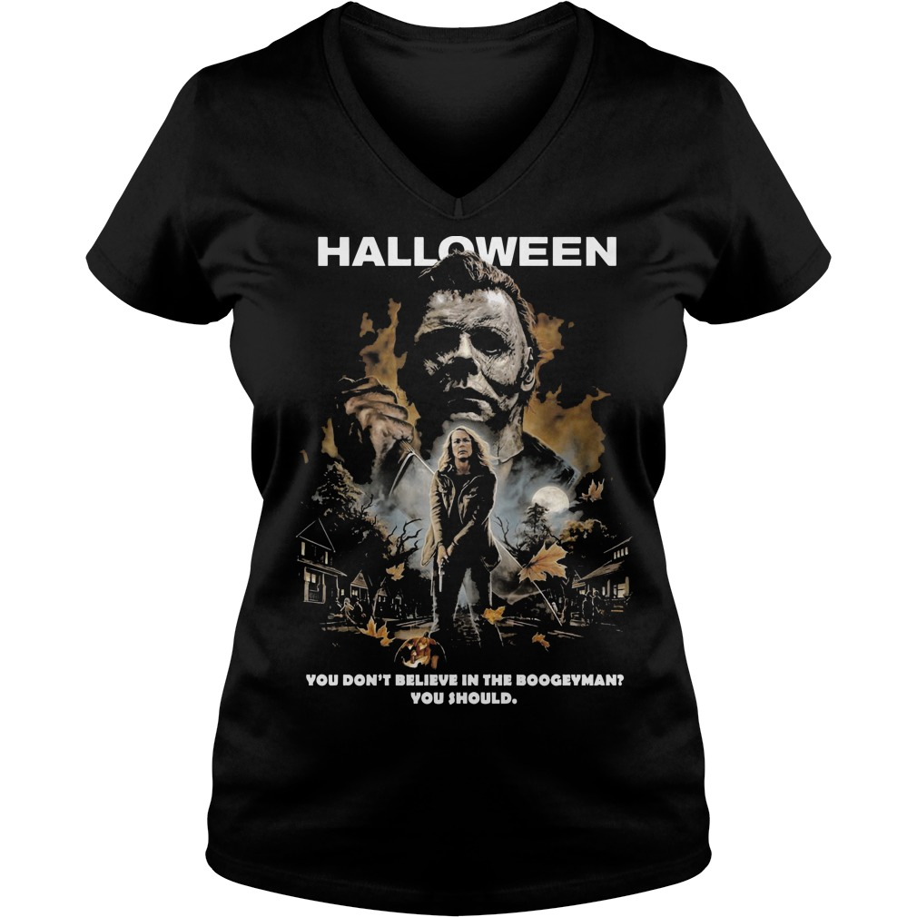 Halloween Michael Myers you don't believe in the boogeyman you should V-neck