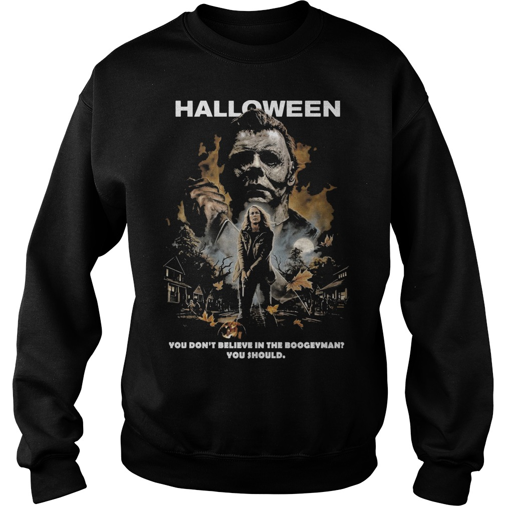 Halloween Michael Myers you don't believe in the boogeyman you should sweater