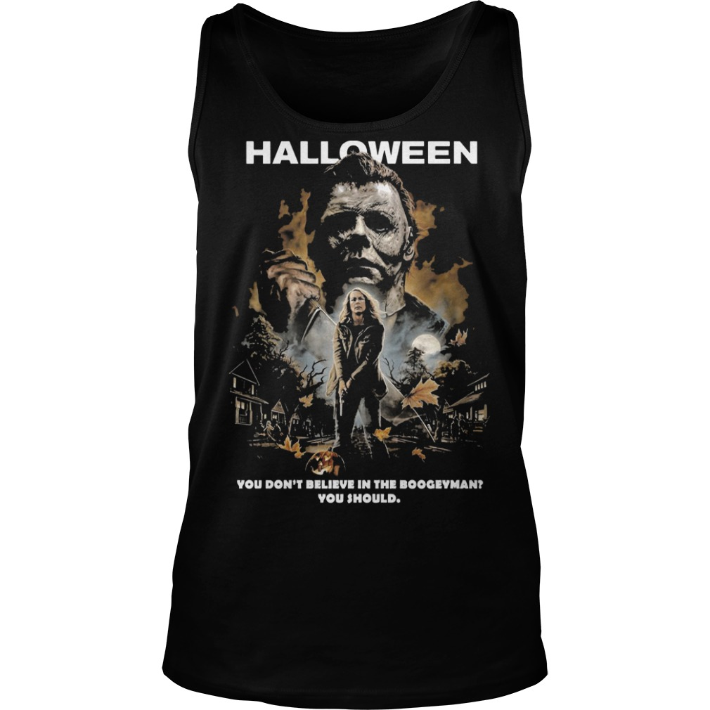 Halloween Michael Myers you don't believe in the boogeyman you should tank top