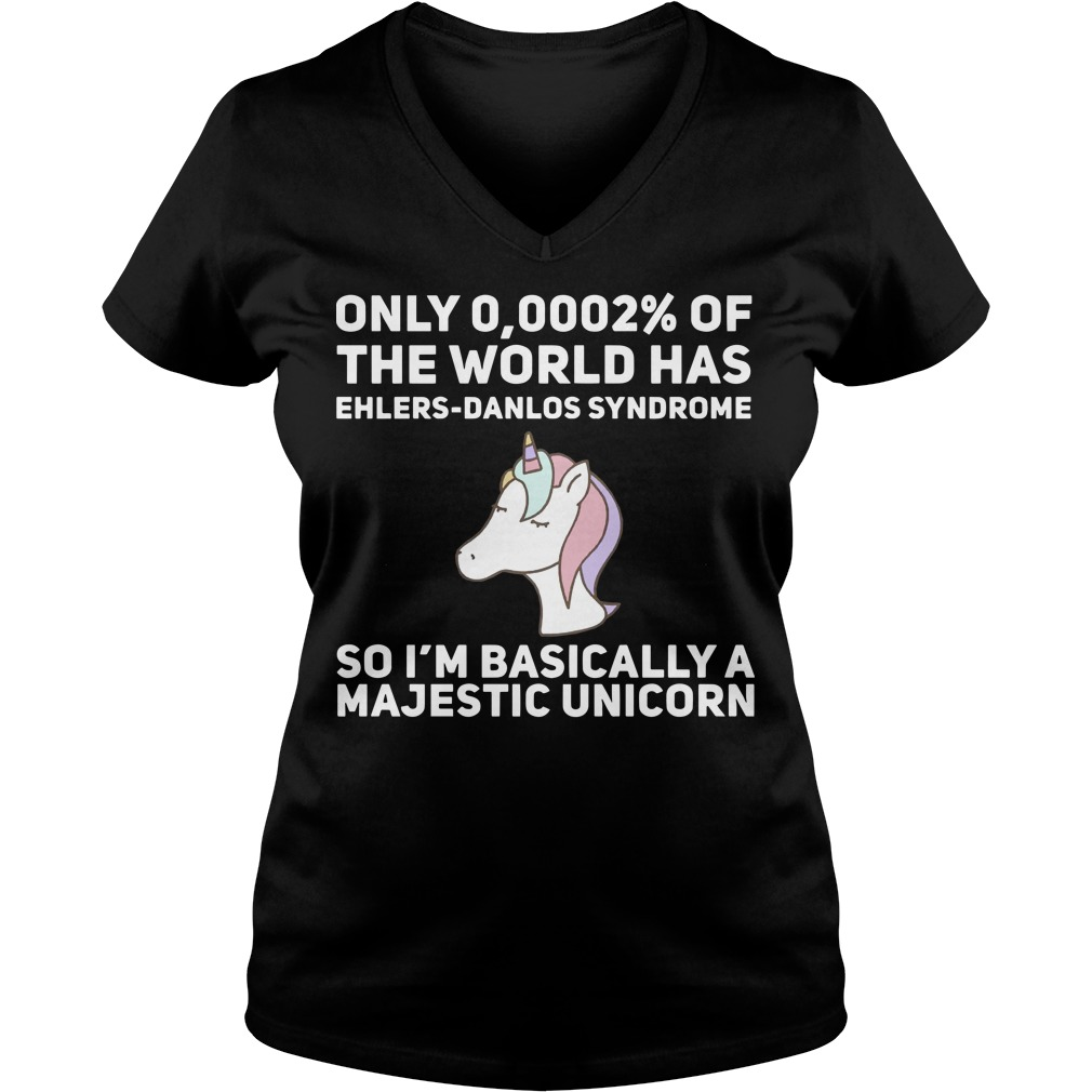 Only 0,0002% of the world has ehlers danlos syndrome so I'm basically a Majestic Unicorn V-neck