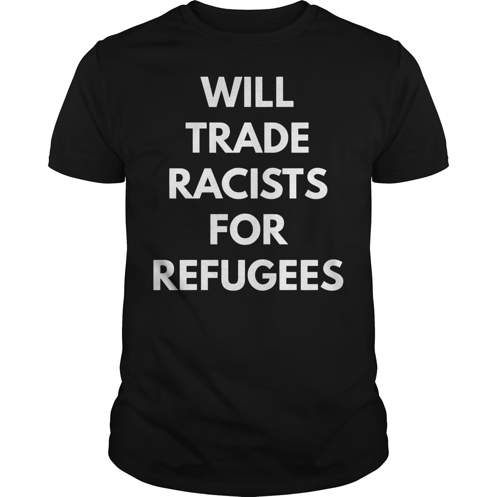 Will trade racists for refugees classic guy