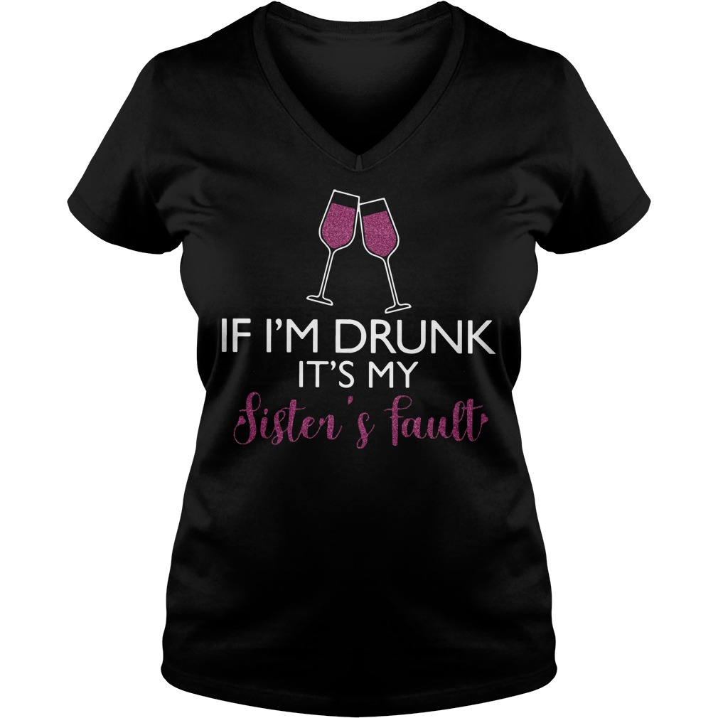 Wine If I'm drunk it's my sister's fault V-neck
