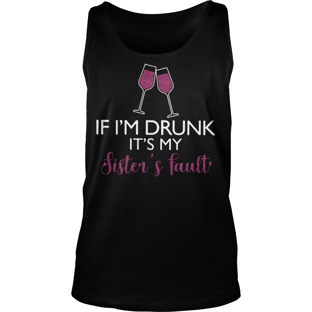 Wine If I'm drunk it's my sister's fault tank top