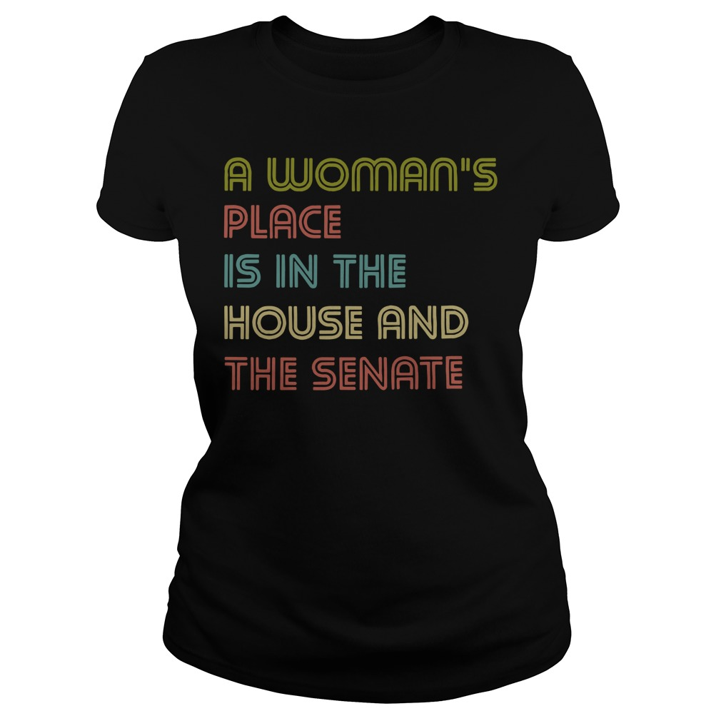 A woman's place is in the house and the senate ladies tee