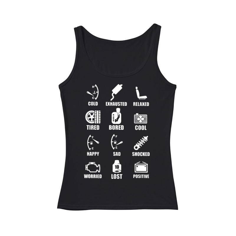 Cold Exhausted Relaxed Tired Bored Cool Happy Sad Shocked Worried Lost Positive tank top