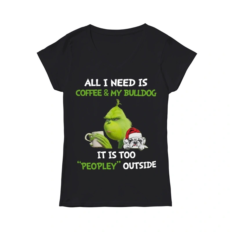 Grinch All I need is coffee and my Bulldog it is too peopley outside V-neck