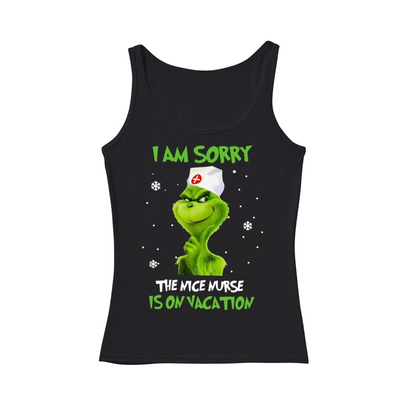 Grinch I am sorry the nice nurse is on vacation tank top