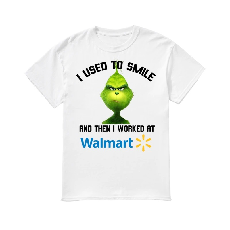 Grinch I used to smile and then I worked at Walmart classic men