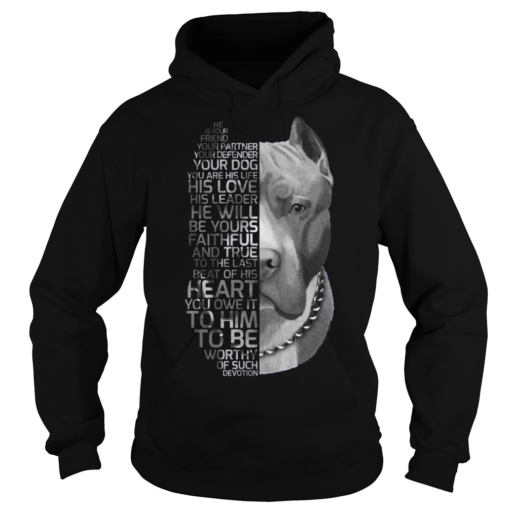 He is your friend your partner your defender your dog Pitbull hoodie
