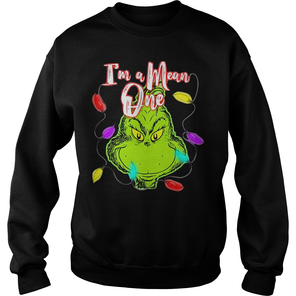 I'm a mean one Mr Grinch Christmas sweater