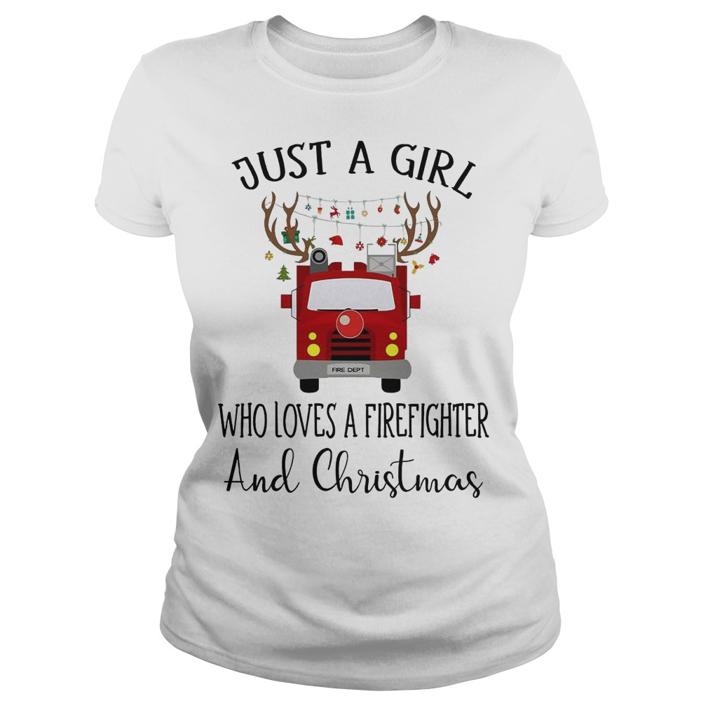 Just a girl who loves a Firefighter and Christmas ladies tee