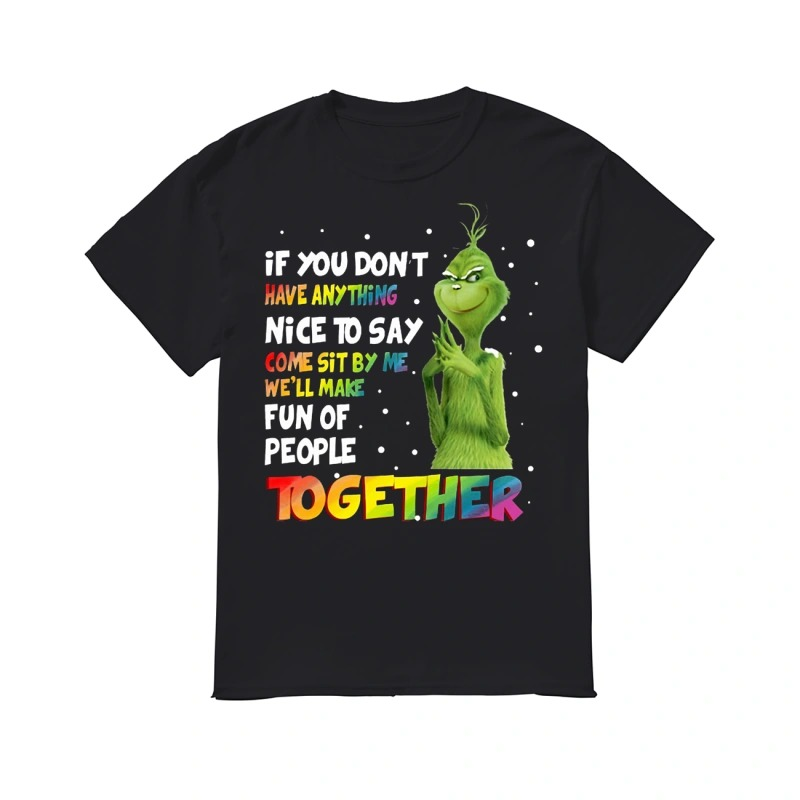 LGBT Grinch If you don't have anything nice to say com sit by me we'll make fun of people together classic men