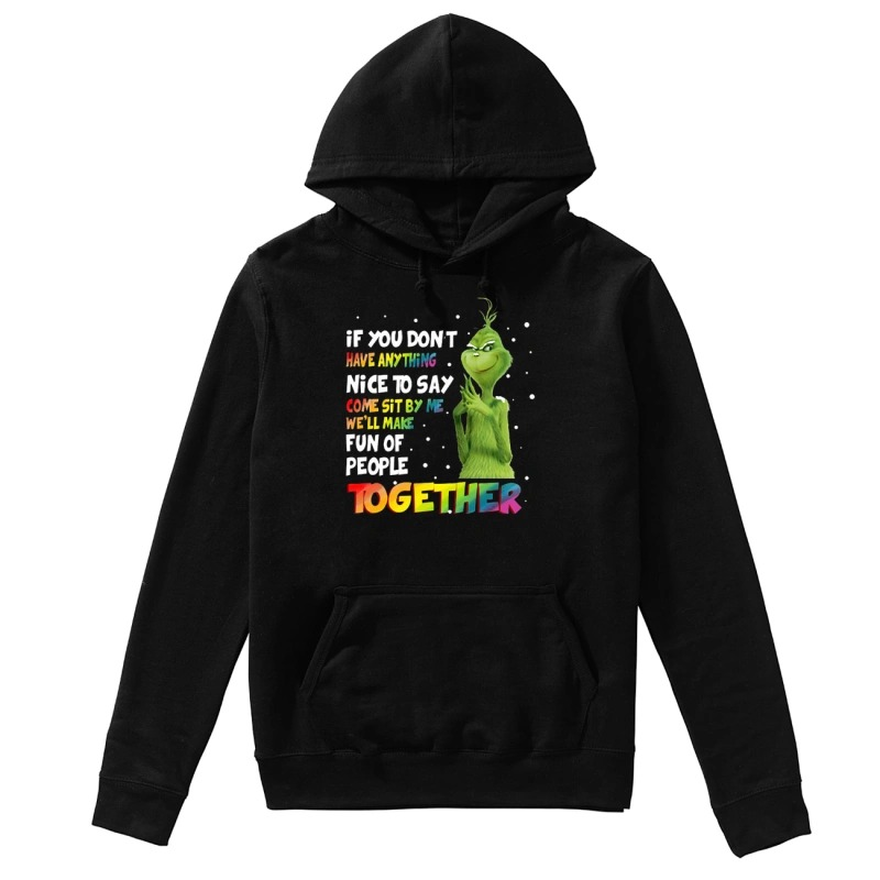 LGBT Grinch If you don't have anything nice to say com sit by me we'll make fun of people together hoodie