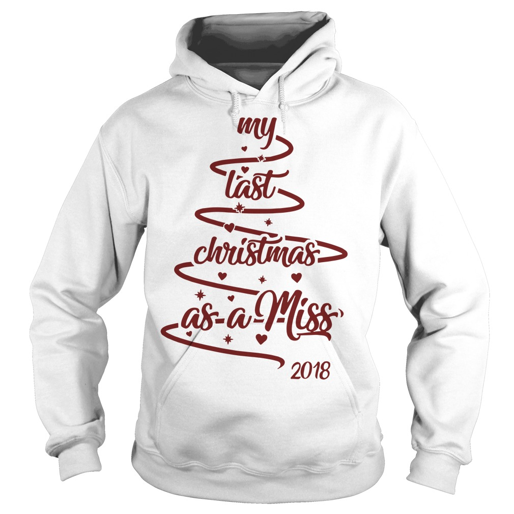 My last Christmas as a miss 2018 hoodie