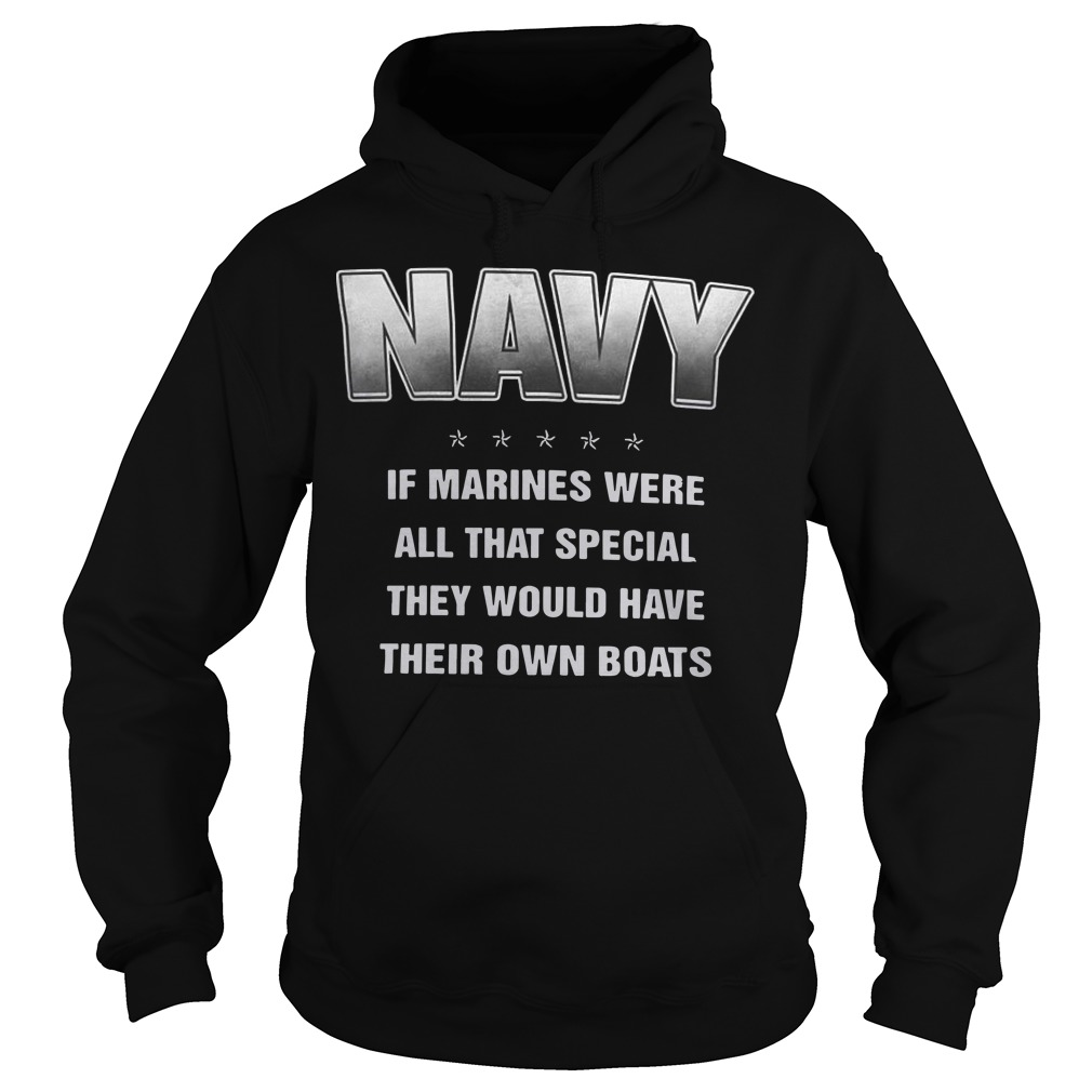 Navy if marines were all that special they would have their own boats hoodie