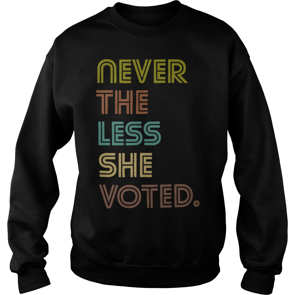 Never the less she vote sweater