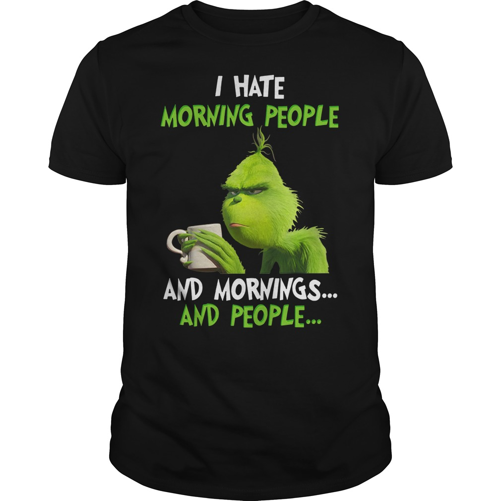 The Grinch I hate morning people and mornings and people classic guy