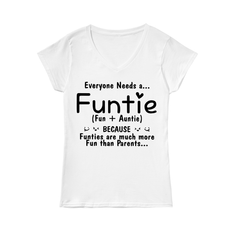 Everyone needs a Funtie because Funties are much more fun than parents V-neck