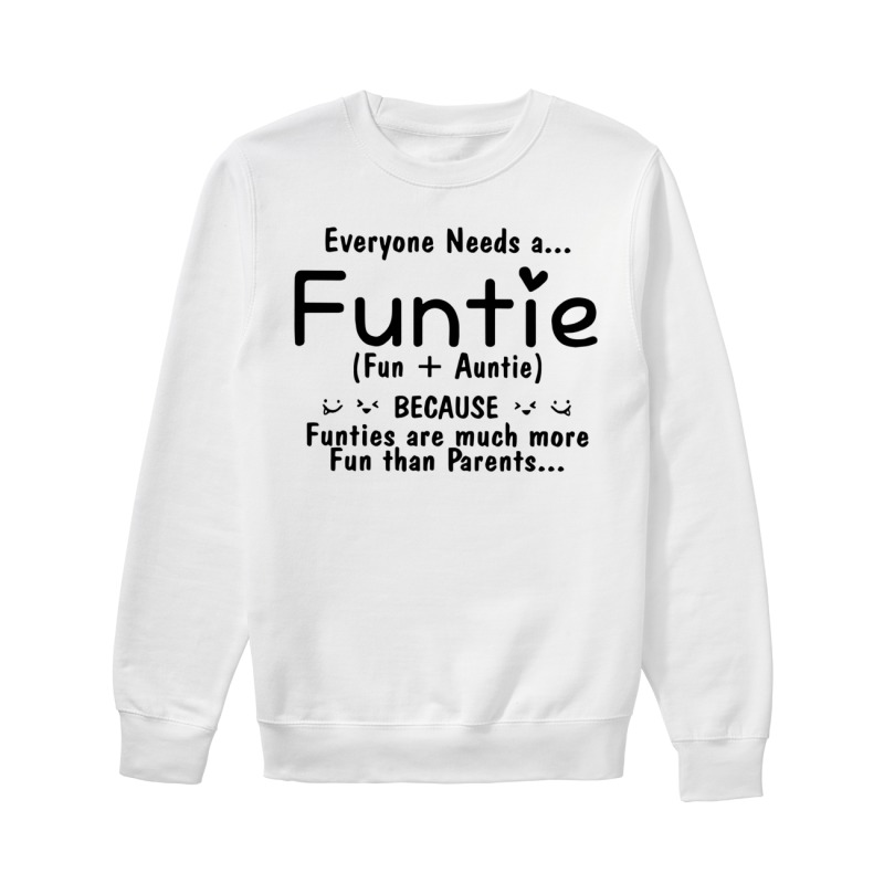 Everyone needs a Funtie because Funties are much more fun than parents sweater