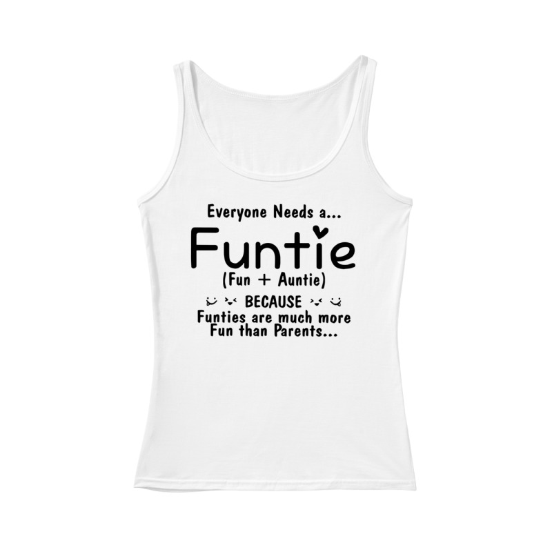 Everyone needs a Funtie because Funties are much more fun than parents tank top