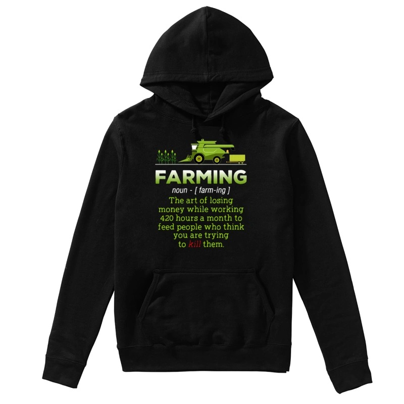 Farming the art of losing money while working hoodie