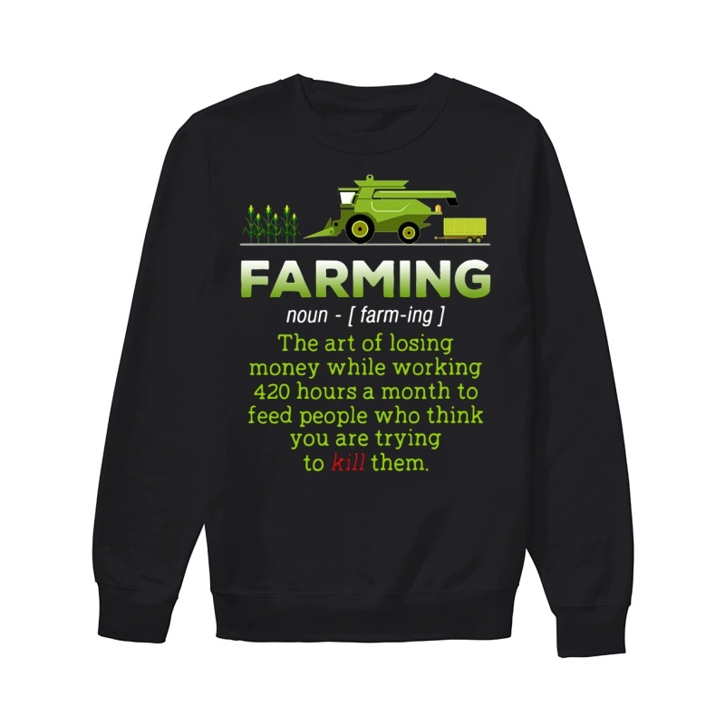 Farming the art of losing money while working sweater