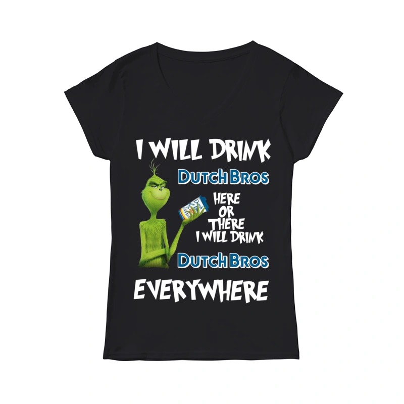 I will drink Dutch Bros here or there I will drink Dutch Bros everywhere Grinch V-neck