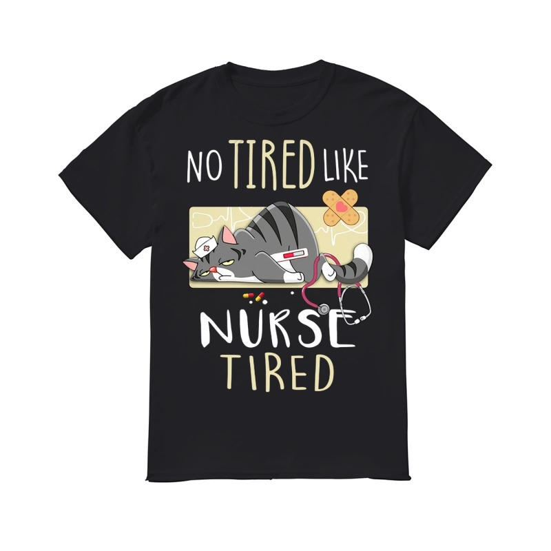 No tired like Nurse tired cat classic men