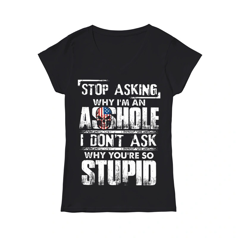 6f0376665 Stop asking why I'm an asshole I don't ask why you're so stupid ...