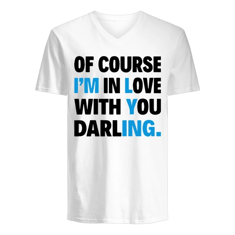 Of course I'm in love with you darling v-neck t-shirt