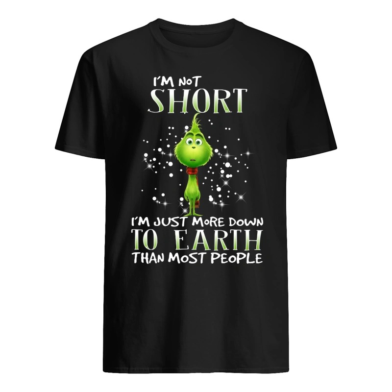 Grinch I'm not short I'm just more down to earth than most people guys tee