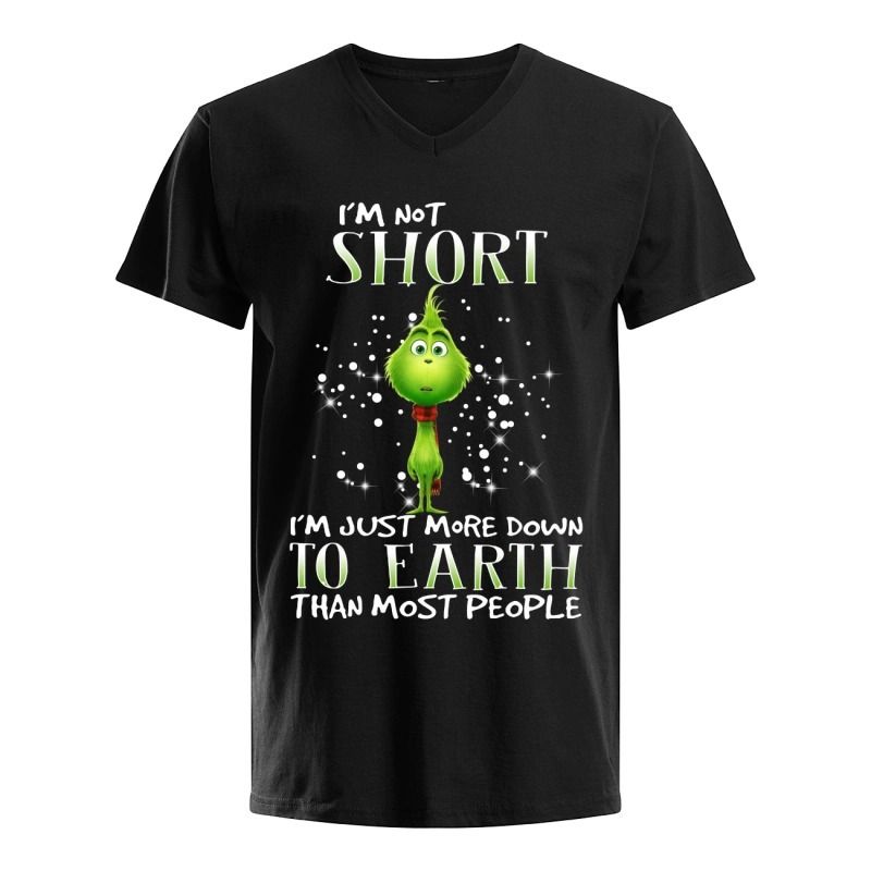 Grinch I'm not short I'm just more down to earth than most people guys vneck